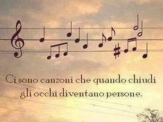 """""""There are songs that, when you close your eyes, become persons"""" vedi anche http://www.messaggi-online.it"""