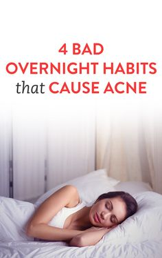 Did you know these overnight habits cause acne?