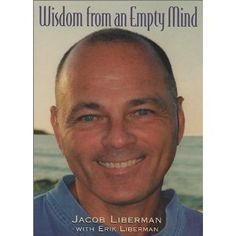 Wisdom from an Empty Mind by Jacob Liberman with Erik Liberman. Small considerations to contemplate and dwell on.