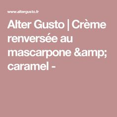 Alter Gusto | Crème renversée au mascarpone & caramel -