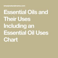 Essential Oils and Their Uses Including an Essential Oil Uses Chart