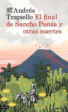 El final de Sancho Panza y otras suertes (2014), Andrés Trapiello. De obligada lectura para los amantes de la buena literatura, para los que añoran y admiran libros como El Quijote y para los que todavía creen que el mundo se puede reinventar.