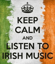 KEEP CALM AND LISTEN TO IRISH MUSIC Ha! No, not really--get up and DANCE!