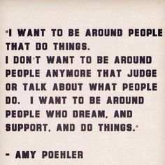 i want to be around passionate people who lift  encourage others. Love this Amy Poehler #Quote