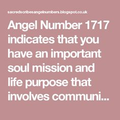 Angel Number 1717 indicates that you have an important soul mission and life purpose that involves communicating, teaching, healing others and serving humanity in a manner that suits your personality and natural abilities and interests.