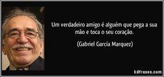 Um verdadeiro amigo é alguém que pega a sua mão e toca o seu coração. (Gabriel García Marquez)