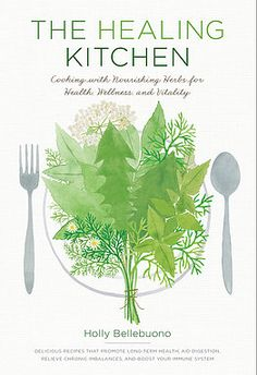 A new herbal cookbook by Holly Bellebuono—featuring recipes by the Chestnut School's, Juliet Blankespor.