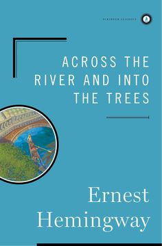 Across the River and into the Trees by Ernest Hemmingway