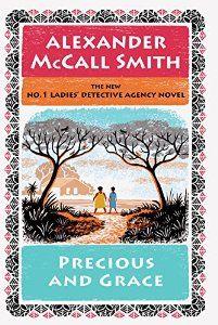 Precious and Grace: No. 1 Ladies' Detective Agency (17) (No. 1 Ladies' Detective Agency Series) by Alexander Mccall Smith