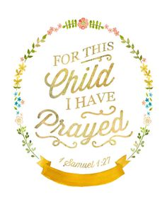 I want this for the nursey because for this child i still pray everything will be alright almost every night.For This Child I Have Prayed Print - or - this is adorable and a great reminder and SO true. Nursery Bible Verses, Bible Verse Wall Art, Scripture Art, 1 Samuel 1 27, Baby Frame, Baby Dedication, Rainbow Baby, Religious Quotes, Bible Verses Quotes