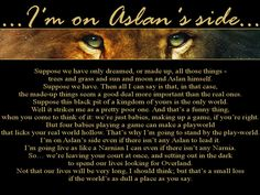 Aslan and THE quote from the Silver Chair. Aslan Quotes, Book Quotes, Life Quotes, Wisdom Quotes, Aslan Narnia, Chronicles Of Narnia Books, The Silver Chair, Lion Of Judah, Cs Lewis