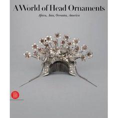 A World of Head Adornment: Africa, Asia, Oceania, America . Anne Van Cutsem (Author), Mauro Magliani (Photographer)