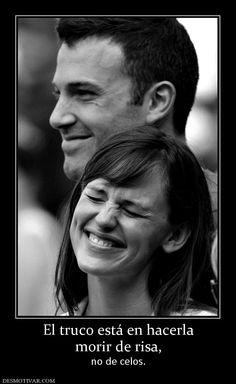 El truco está en hacerla morir de risa, no de celos.