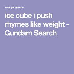 ice cube i push rhymes like weight - Gundam Search
