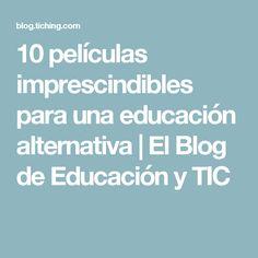 10 películas imprescindibles para una educación alternativa   El Blog de Educación y TIC