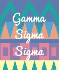 Gamma Sigma Sigma!