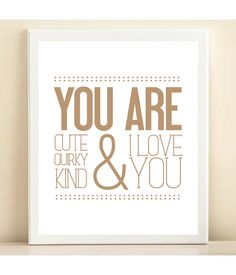 You Are Cute, Quirky, Kind, and I Love You print poster