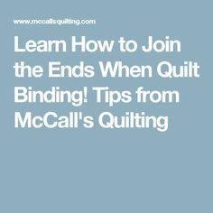Learn How to Join the Ends When Quilt Binding! Tips from McCall's Quilting