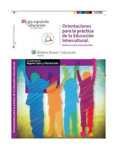 Orientaciones para la práctica de la Educación Intercultural  Publicación compendio y guía de buenas prácticas del programa Red de Escuelas Interculturales de La Liga Española de la Educación y la Cultura Popular.
