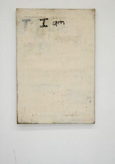 Lawrence Carroll   I am   This is my favorite by him it's so simple and powerful.