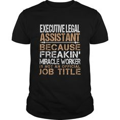 Executive Legal Assistant Because Freaking Miracle Worker Isn't An Official Job Title T-Shirt, Hoodie Executive Legal Assistant