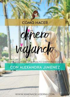 AE: 002 Cómo se convierte la pasión por viajar en un trabajo 100% libre, apasionado y a tiempo completo. Con Alexandra Jimenez