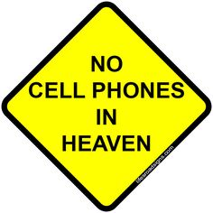 No cell phones in heaven. A great sign for navigating the roads of life. See other great signs at Lifesroadsigns.com.