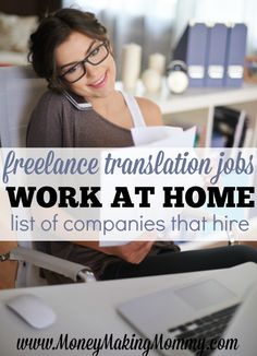 This is a current list of companies that offer freelance translation jobs both full time and part time. All companies offer remote work. List is updated. MoneyMakingMommy.com