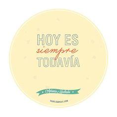 Vadeláminas - Diseño gráfico y láminas decorativas: Frase del día - Hoy es siempre todavía