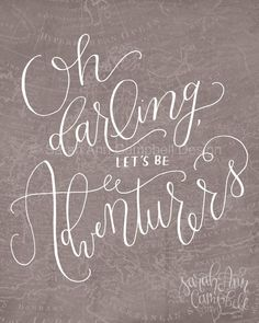 "Darling Adventurers (Print): ""Oh Darling, let's be Adventurers"" by Sarah Ann Campbell Design on Etsy. $18.00"
