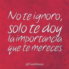 """No te ignoro solo te doy la importancia que te mereces"". #Candidman #Frases #Desamor https://t.co/ngf4bYhfBH @candidman"