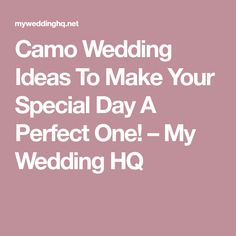 Camo Wedding Ideas To Make Your Special Day A Perfect One! – My Wedding HQ