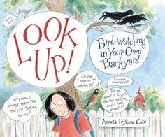 Learning activities to accompany the picture book, Look Up! Bird-Watching in Your Own Backyard by Annette LeBlanc Cate (Candlewick, This post a Poppins Book Nook post for the June theme, The Great Outdoors. This Is A Book, The Book, Bird Book, Mentor Texts, Backyard Birds, Bird Watching, Nonfiction Books, Writing A Book, Writing Workshop
