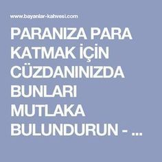 PARANIZA PARA KATMAK İÇİN CÜZDANINIZDA BUNLARI MUTLAKA BULUNDURUN - Bayanlar-kahvesi.com