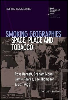 Smoking Geographies: Space, Place and Tobacco: Ross Barnett, Graham Moon, Jamie Pearce, Lee Thompson, Liz Twigg: 9781444361926: Books - Amazon.ca