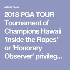 2018 PGA TOUR Tournament of Champions Hawaii 'Inside the Ropes' or 'Honorary Observer' privileges package PLUS 7 or 10 Day VIP Deluxe Circle Hawaii Islands Golf Cruise   7 golf rounds included