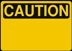 Here is a blank caution sign that you can save or print.