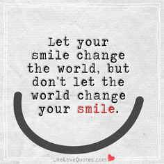Never let your smile fade away.