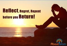 Reflect ⬅️ Regret  ⬅️ Repent ⬅️ before you return to Allah! ☝️