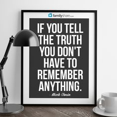 If you tell the truth you don't have to remember anything. - Mark Twain