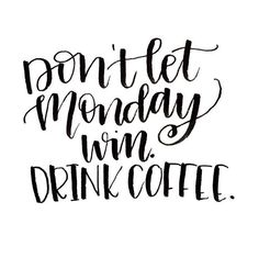 Show Monday who's boss...after coffee!