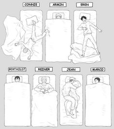 I sleep like Reiner or Marco.......Rarely like Armin and Bertholdt.