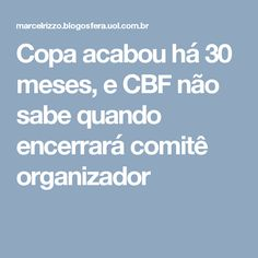 Copa acabou há 30 meses, e CBF não sabe quando encerrará comitê organizador