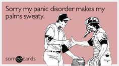 Sorry my panic disorder makes my palms sweaty.