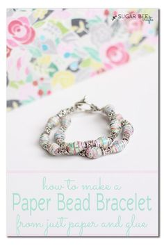 make these beads with just paper and glue - - awesome!!  Rolled Paper Beads Bracelet (a how-to tutorial) ~ Sugar Bee Crafts