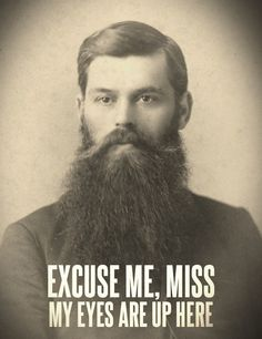 Hahaha. That's right, ladies, my beard is sexy