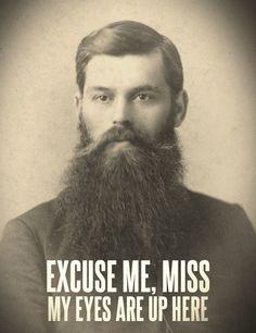 Hahaha. That's right, ladies, my beard is sexy