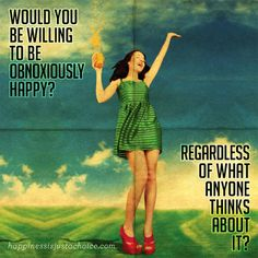 Would You Be Willing to Be Obnoxiously Happy? #hdigab #happy