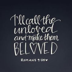 """""""Ill call the unloved and make them beloved"""" Romans Favorite Bible Verses, Favorite Quotes, Bible Quotes, Me Quotes, Beloved Quotes, Bible Scriptures, Cool Words, Wise Words, Spiritual Inspiration"""