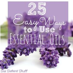 25 Easy Ways to Use Essential Oils from SixSistersStuff.com #oils